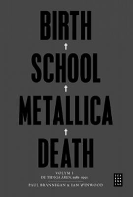 Birth, school, Metallica, death / Paul Brannigan & Ian Winwood ; översättning: Sara Årestedt. Vol. 1, De tidiga åren, 1981-1991