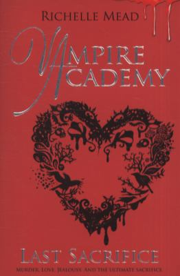 Last sacrifice : a Vampire Academy novel / Richelle Mead.
