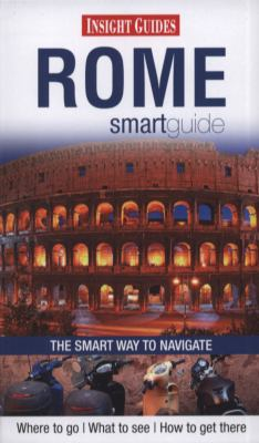 Rome smart guide : [the smart way to navigate] : [where to go, what to see, how to get there] / [text by: Natasha Foges ...]
