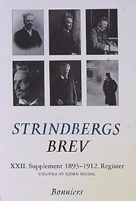 August Strindbergs brev: 22, Supplement 1893-1912 : med generalregister / utgivna av Björn Meidal
