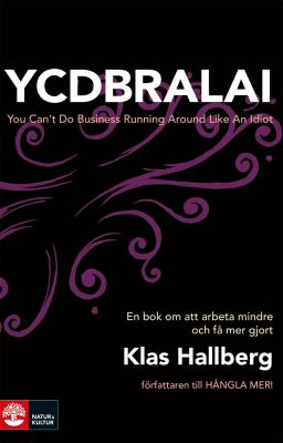 YCDBRALAI [Elektronisk resurs] : you can't do business running around like an idiot / Klas Hallberg