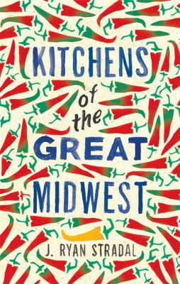 Kitchens of the great Midwest : a novel / J. Ryan Stradal