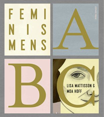 Feminismens ABC / Lisa Mattisson & Moa Hoff ; [illustration: Moa Hoff]