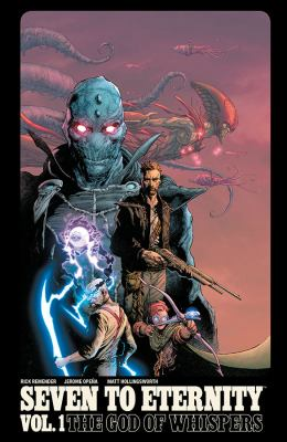 Seven to eternity / written by Rick Remender ; drawn by Jerome Opeña. Vol. 1, The god of whispers