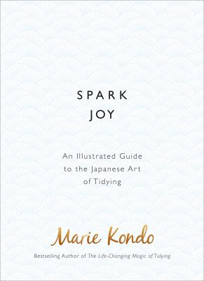 Spark joy : an illustrated guide to the Japanese art of tidying / Marie Kondo ; [English translation by Cathy Hirano]