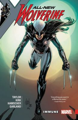 All-new Wolverine: Vol. 4, Immune / writer: Tom Taylor: ; Leonard Kirk: penciler