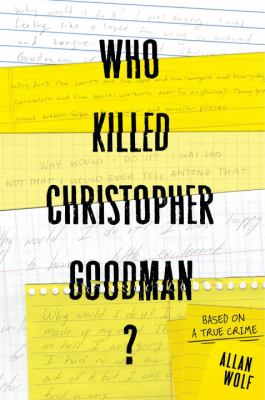 Who killed Chrisopher Goodman? : based on a true crime : [the elusive truth behind that fateful summer] / Allan Wolf