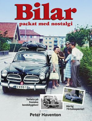 Bilar - packat med nostalgi / text: Peter Haventon m.fl.