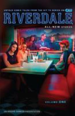 Riverdale : all-new stories : untold comic tales from the hit TV series on the CW / stories by Roberto Aguirre-Sacasa ; written by James Dewille ... ; with art by Joe Eisma .... 1.