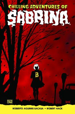Chilling adventures of Sabrina / story by Roberto Aguirre-Sacasa ; artwork by Robert Hack. 1, The crucible.