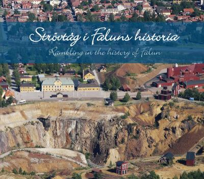 Strövtåg i Faluns historia [Elektronisk resurs] = Rambling in the history of Falun.