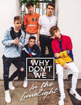Why Don't We : in the limelight / [photographs by Zack Caspary ...].