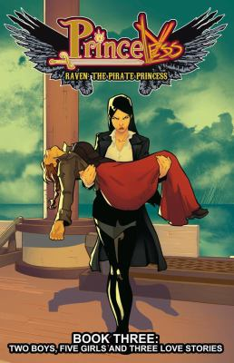 Raven, the pirate princess: Book 3, Two boys, five girls and three love stories / written by: Jeremy Whitley