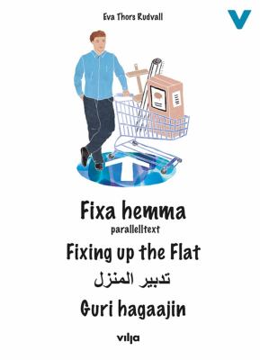 Fixa hemma [Elektronisk resurs] : parallelltext / Eva Thors Rudvall ; illustrationer: Marie Herzog/illustrations: Marie Herzog ; translated to English by Hedda Friberg-Harnesk ; Ifā Thūrs Rūdfāl ; al-rusūm al-tawḍīḥīyah: Marīyah Hīrzūgh ; al-tarjamah ilá ʿarabīyah: Ḥamīd Kashkūlī ; sawirradii: Marie Herzog ; waxa turjumay: Musa M. Isse.