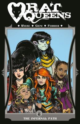 Rat Queens: Vol. 6, The infernal path / Kurtis J. Wiebe, story ; Owen Gieni, art