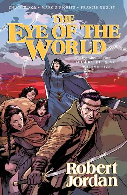 The eye of the world: Vol. 5 / written by Robert Jordan ; adapted by Chuck Dixon ; artwork by Marcio Fiorito, Francis Nuguit.