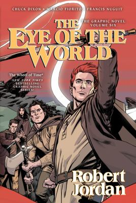 The eye of the world: Vol. 6 / written by Robert Jordan ; adapted by Chuck Dixon ; artwork by Andie Tong.