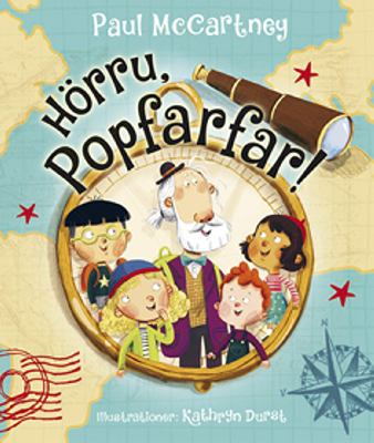 Hörru, Popfarfar! / av Paul McCartney ; illustrationer: Kathryn Durst ; [översättning av Karin Johnsson].