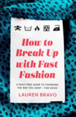 How to break up with fast fashion / Lauren Bravo.