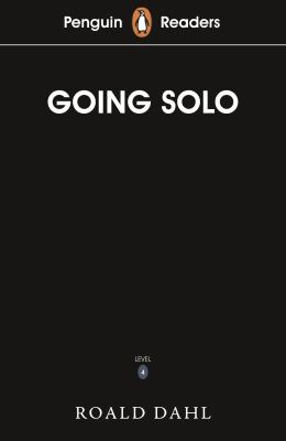 Going Solo / Roald Dahl ; retold by Elizabeth Dowsett ; series editor: Sorrel Pitts.
