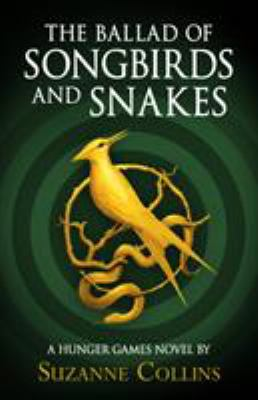 The ballad of songbirds and snakes : [a Hunger games novel] / Suzanne Collins.