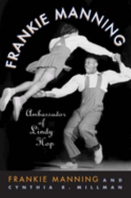 Frankie Manning : ambassador of lindy hop / Frankie Manning and Cynthia R. Millman