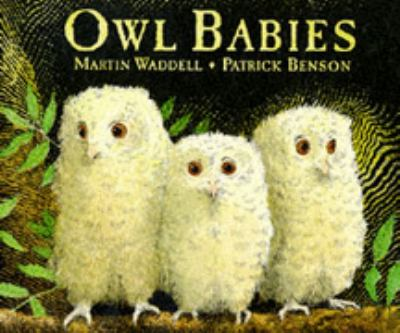 Owl babies / written by Martin Waddell ; illustrated by Patrick Benson