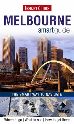 Melbourne smart guide : [where to go, what to see, how to get there] / [compiled by: Amy Van ; edited by: Sarah Sweeney]